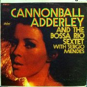 ADDERLEY, CANNONBALL - AND THE BOSSA RIO SEXTET WITH SERGIO MENDES