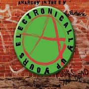 VARIOUS - ANARCHY IN THE E.Y.: ELECTRONICALLY UP YOURS