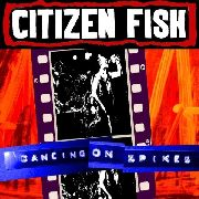 CITIZEN FISH - DANCING ON SPIKES