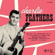 "FEATHERS, CHARLIE - CHARLIE FEATHERS (10"")"