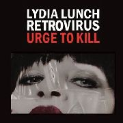 LUNCH, LYDIA -RETROVIRUS- - URGE TO KILL