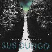 SUS DUNGO - DOWN THE RIVER