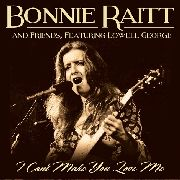 RAITT, BONNIE -& FRIENDS, WITH LOWELL GEORGE- - I CAN'T MAKE YOU LOVE ME