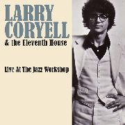 CORYELL, LARRY -& THE ELEVENTH HOUSE- - LIVE AT THE JAZZ WORKSHOP