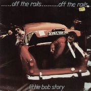 LITTLE BOB STORY - OFF THE RAILS (PLUS LIVE IN '78)