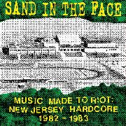 SAND IN THE FACE - MUSIC MADE TO RIOT: NEW JERSEY HARDCORE 1982-1983