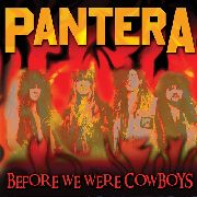 PANTERA - BEFORE WE WERE COWBOYS
