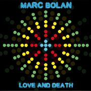 BOLAN, MARC -& T.REX- - LOVE AND DEATH