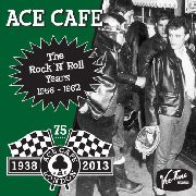 VARIOUS - ACE CAFE: THE ROCK'N' ROLL YEARS 1956-1962
