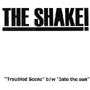 SHAKE!, THE - TROUBLED SCENE/INTO THE SUN