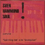 SVEN HAMMOND SOUL - SPINNING OUT/SVOOGALOO