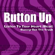 BUTTON UP - LISTEN TO YOUR HEART (BEAT)/SWEEP OUT THE TRASH