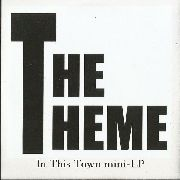 THEME, THE - IN THIS TOWN EP