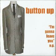 BUTTON UP - I'M GONNA LEAVE YOU