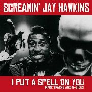 HAWKINS, SCREAMIN' JAY - I PUT A SPELL ON YOU: RARE TRACKS AND B-SIDES