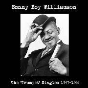 WILLIAMSON, SONNY BOY - THE 'TRUMPET' SINGLES 1947-1955