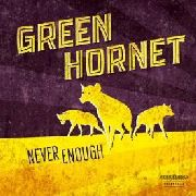 GREEN HORNET - NEVER ENOUGH (+CD)