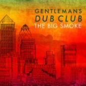 GENTLEMAN'S DUB CLUB - BIG SMOKE