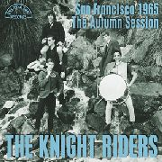 KNIGHT RIDERS - SAN FRANCISCO 1965 - THE AUTUMN SESSION