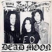 DEAD MOON - BLACK SEPTEMBER/FIRE IN THE WESTERN WORLD