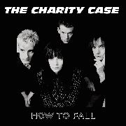 CHARITY CASE - HOW TO FALL