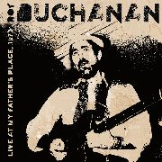BUCHANAN, ROY - LIVE AT MY FATHER'S PLACE, 1973