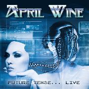 APRIL WINE - FUTURE TENSE... LIVE