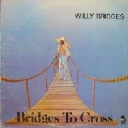 BRIDGES, WILLY - BRIDGES TO CROSS