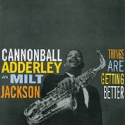 ADDERLEY, CANNONBALL -& MILT JACKSON- - THINGS ARE GETTING BETTER (RUS)