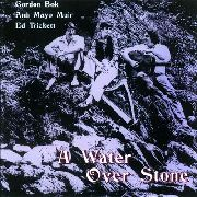 BOK, GORDON/ANN MAYO MUIR/ED TRICKETT - A WATER OVER STONE
