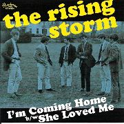 RISING STORM - I'M COMING HOME/SHE LOVED ME