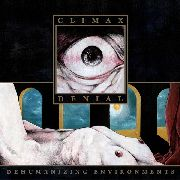 CLIMAX DENIAL - DEHUMANIZING ENVIRONMENTS
