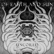 OF EARTH AND SUN - UNCOILED
