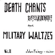 FAHEY, JOHN - (COL) DEATH CHANTS, BREAKDOWNS & MILITARY WALTZES