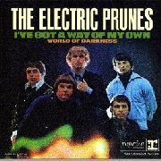 ELECTRIC PRUNES - I'VE GOT A WAY OF MY OWN/WORLD OF DARKNESS