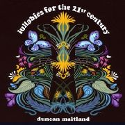 MAITLAND, DUNCAN - LULLABIES FOR THE 21TH CENTURY