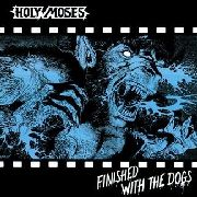 "HOLY MOSES - (BLACK) FINISHED WITH THE DOGS (+7"")"