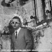 WILSON, GARY - YOU THINK YOU REALLY KNOW ME