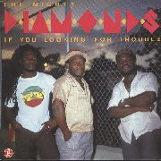 MIGHTY DIAMONDS - IF YOU LOOKING FOR TROUBLE
