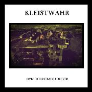 KLEISTWAHR - OVER YOUR HEADS FOREVER