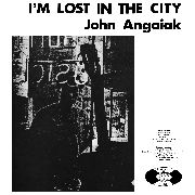 ANGAIAK, JOHN - I'M LOST IN THE CITY