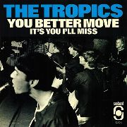 TROPICS (USA) - YOU BETTER MOVE/IT'S YOU I MISS (SUNDAZED)