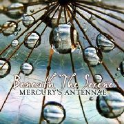 MERCURY'S ANTENNAE - BENEATH THE SERENE