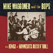 WAGGONER, MIKE -& THE BOPS- - THE KINGS OF MINNESOTA ROCK N' ROLL