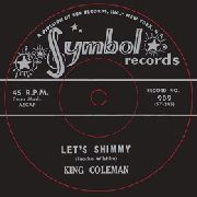 COLEMAN, KING - LET'S SHIMMY/SHORT'NIN' BREAD