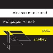 SHELLEY, PETE - CINEMA MUSIC AND WALLPAPER SOUNDS