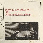 BIG NATURALS & ANTHROPROPHH - BIG NATURALS & ANTHROPROPHH
