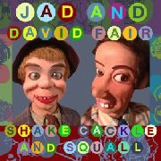 FAIR, JAD & DAVID - SHAKE, CACKLE AND SQUALL
