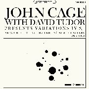 CAGE, JOHN -& DAVID TUDOR- - VARIATIONS IV