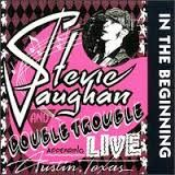 VAUGHAN, STEVIE RAY - IN THE BEGINNING